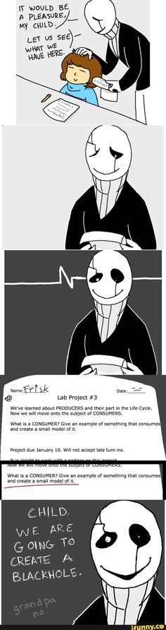 And this is why Grandpa Gaster is banned from helping Frisk with their science projects.
