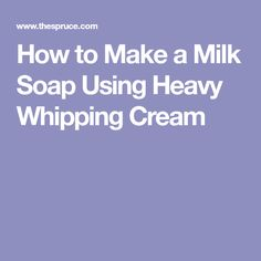How to Make a Milk Soap Using Heavy Whipping Cream