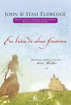 Em Busca da Alma Feminina - John & Stasi Eldredge Livro. Leitura. Literatura. Book. To read. Literature.