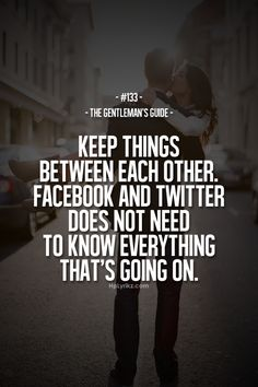 The Gentleman's Guide #133. Keep your relationship between each other. Don't advertise it on Facebook, Twitter, any other social media outlets, or anyone else.