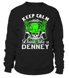 Keep Calm And Drink Like A DENNEY  Funny Name Starting with D T-shirt, Best Name Starting with D T-shirt, put your name on your shirt, last name on back of shirt, shirts with the name alex, custom thing name t shirts