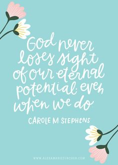 God never loses sight of our eternal potential, even when we do
