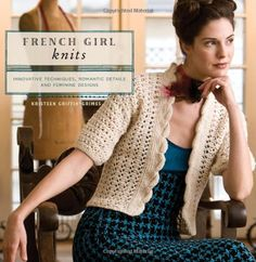 French Girl Knits: Innovative Techniques, Romantic Details, and Feminine Designs: Amazon.de: Kristeen Griffin-Grimes: Fremdsprachige Bücher
