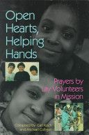"""Open Hearts, Helping Hands:  Prayers by Lay Volunteers in Mission,"" Complied by Carl Koch and Michael Culligan,  Saint Mary's Press, 1993   Discovered this at the 2012 UCCE conference; good book for young adult volunteer groups; much better than Magis' ""Building Community"""