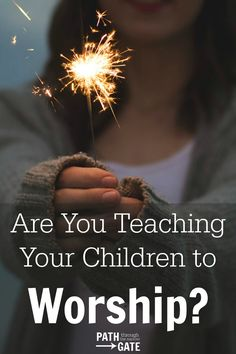 Are You Teaching Your Children How To Worship?