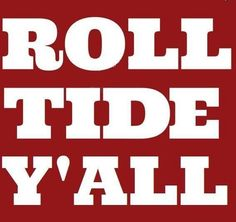 Alabama Crimson Tide!!                                                                                                                                                                                 More