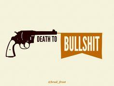 death-to-bullshit by Brad Frost via Slideshare