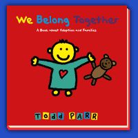 One of my favorite books about adoption! Great for young children  Todd Parr