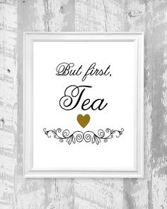 Printable wall art, But first Tea    Size: 8 x 10    Format: jpeg    Resolution: high 300 dpi    Instant download, file will be available to