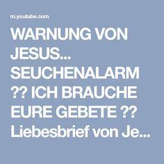 WARNUNG VON JESUS... SEUCHENALARM ❤️ ICH BRAUCHE EURE GEBETE ❤️ Liebesbrief von Jesus - YouTube Youtube, Videos, Love Letters, Prayers, Kustom, Youtubers, Youtube Movies