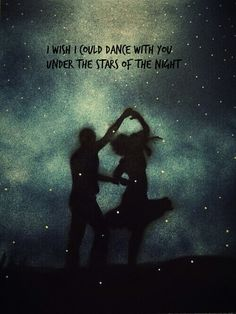 """""""I wish I could dance with you under the stars of the night"""" Poems About Stars, Dont Lose Yourself, Tumblr Love, Dance With You, Romantic Night, Love Life Quotes, Dance Quotes, Cute Couple Pictures, True Feelings"""