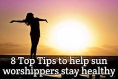 8 Top Tips to help sun worshippers stay healthy How To Stay Healthy, How To Remove, Relationship, Sun, Tips, Europe, Advice