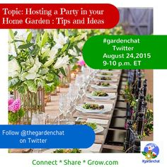 Host a Party in your home garden on the next Twitter #gardenchat .