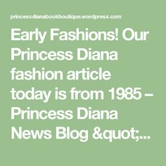 "Early Fashions! Our Princess Diana fashion article today is from 1985 – Princess Diana News Blog  ""All Things Princess Diana"""
