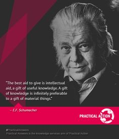 """""""The best aid to give is intellectual aid, a gift of useful knowledge. A gift of knowledge is infinitely preferable to a gift of material things."""" - E. F. Schumacher"""