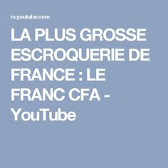 LA PLUS GROSSE ESCROQUERIE DE FRANCE : LE FRANC CFA - YouTube