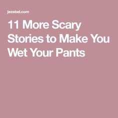 11 More Scary Stories to Make You Wet Your Pants Creepy Stories, Scariest Stories, Scary Things, Scary Stuff, Make It Yourself, Weird, Halloween, Pants, Scary Creepy Stories