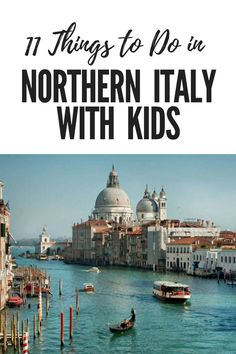 11 Things to Do in Northern Italy With Kids #italy #milan #familytravel