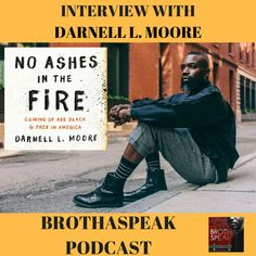 In this Brothaspeak Podcast episode we talk to Darnell Moore to discuss his new book, No Ashes in the Fire. In this interview we dive into his creative process, Camden, book tour, and more. Fire Book, Coming Of Age, Camden, Memoirs, New Books, In The Heights, Literature, Writer, Interview