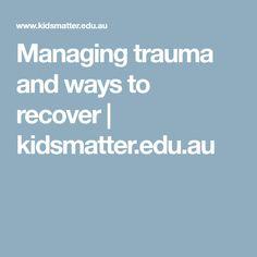 Managing trauma and ways to recover | kidsmatter.edu.au