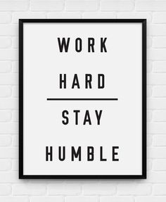 Work Hard Stay Humble  Printable Poster  by BlackAndWhitePosters