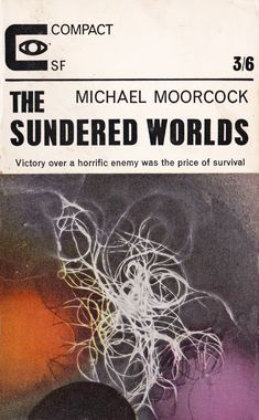 Michael Moorcock. The Sundered Worlds