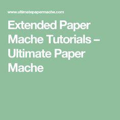 Extended Paper Mache Tutorials – Ultimate Paper Mache