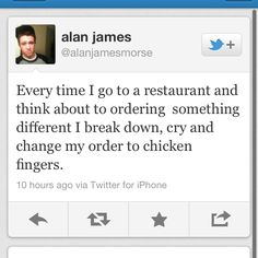 This is so me! Ok, not the chicken fingers...