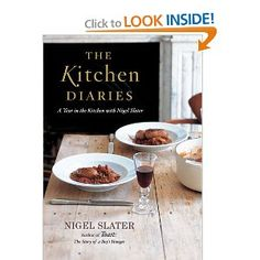 The Kitchen Diaries: A Year in the Kitchen with Nigel Slater - will change the way you cook