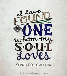 I have found the one whom my soul loves. Song of Solomon 3:4 Inspirational Bible Verse Quote