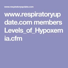www.respiratoryupdate.com members Levels_of_Hypoxemia.cfm