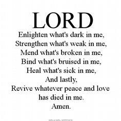 Girly-Girl-Graphics Christian Quotes: Lord, Enlighten what's dark in me, Strengthen what's weak in me, Mend what's broken in me...