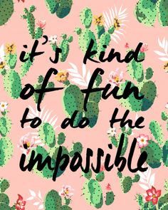 "Free Printable Inspirational Quote: ""It's kind of fun to do the impossible!"" on a cute cactus background."