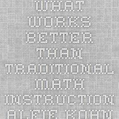 What Works Better than Traditional Math Instruction - Alfie Kohn Unconditional Parenting, What Works, Teacher Resources, Wellness, Traditional, Math, Math Resources, Early Math, Mathematics