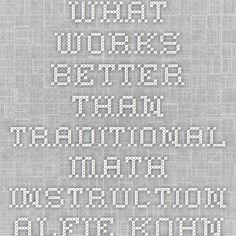 What Works Better than Traditional Math Instruction - Alfie Kohn
