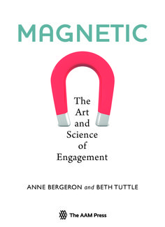 Magnetic: The Art and Science of Engagement by Anne Bergeron, AAM Press 2013