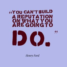 You can't build a reputation on what you are going to do – Quote© Done Quotes, This Is Us Quotes, Quote Maker App, Most Famous Quotes, Teaching Quotes, Smart Quotes, Peace Quotes, Self Quotes, Quote Board