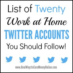 Do you want to find good work at home information on Twitter? If so, you should follow these 20 accounts that are always posting legit, good job leads and other work at home information.