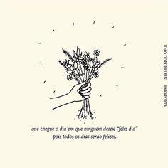 """2 de abril de 2017 Que chegue o dia em que ninguém deseje """"feliz dia"""", pois todos os dias serão felizes. P A T C H W O R K *d a s* I D E I A S"""