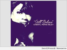 Soulful Songbird Cheryl 'Pepsii' Riley Still Believes with New Music Release New Music Releases, Tyler Perry, A Decade, Cheryl, Be Still, Nook, Singing, Believe, It Cast