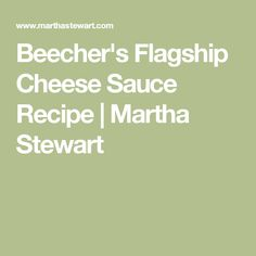 beecher s flagship cheese sauce beecher s flagship cheese sauce recipe ...