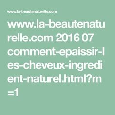 www.la-beautenaturelle.com 2016 07 comment-epaissir-les-cheveux-ingredient-naturel.html?m=1