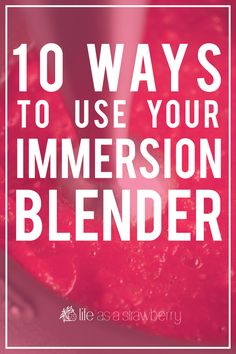 10 Ways to Use Your Immersion Blender - unique recipe ideas for hand blenders that will help you get the most out of this awesome appliance!