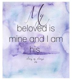 I am My Beloveds & My Beloved is Mine~!!!