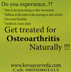 Keva Ayurveda: Get treated for Osteoarthritis Naturally !!!  Keva Ayurveda Health Care Pvt Ltd Multi Speciality Clinic | Pharmacy | Therapy Centre  Locations: 1. BTM Layout: #57, 35th Main, BTM 2nd Stage, Bangalore – 560076 2. HSR Layout: #600, 14th Main, 15th Cross, HSR Sector -4 , Bangalore – 560102 3. Indiranagar: #1334, 12th Cross, Double Road, Indiranagar, Bangalore - 560038  Call : 08050801515 / 080 41510441 / 8050056044 Webiste: www.kevaayurveda.com