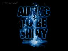 Aiming To Be Shiny Tee by Shirt.Woot.com