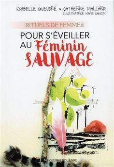 Rituels de femmes pour s'éveiller au feminin sauvage de Isabelle Geudré