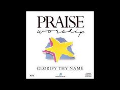 GLORIFY THY NAME - YouTube...also medley.  44 minutes worth!!