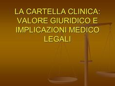 LA CARTELLA CLINICA: VALORE GIURIDICO E IMPLICAZIONI MEDICO LEGALI.