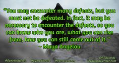 """""""You may encounter many defeats, but you must not be defeated. In fact, it may be necessary to encounter the defeats, so you can know who you are, what you can rise from, how you can still come out of it.""""  ~ Maya Angelou / LA Edwards / laedwardswriter.com / #Lymedisease  / #Geneticdefects / #Perseverance"""